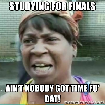 Sweet Brown Meme - Studying for finals Ain't nobody got time fo' dat!