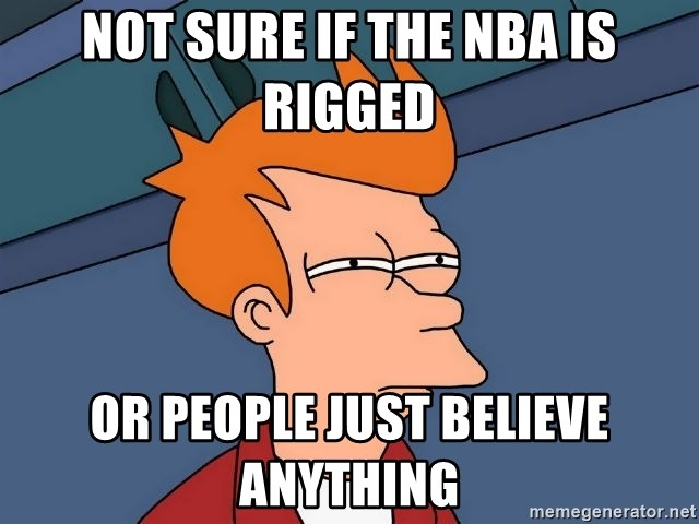 Futurama Fry - NOT SURE IF THE NBA IS RIGGED OR PEOPLE JUST BELIEVE ANYTHING