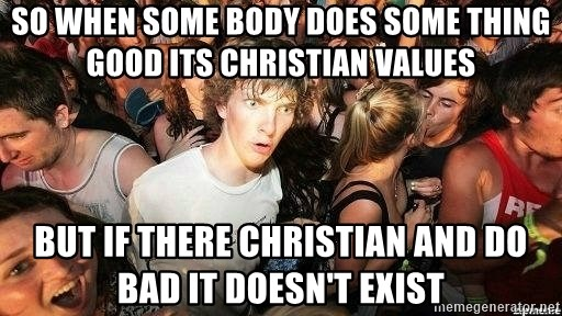 -Sudden Clarity Clarence - SO WHEN SOME BODY DOES SOME THING GOOD ITS CHRISTIAN VALUES BUT IF THERE CHRISTIAN AND DO BAD IT DOESN'T EXIST