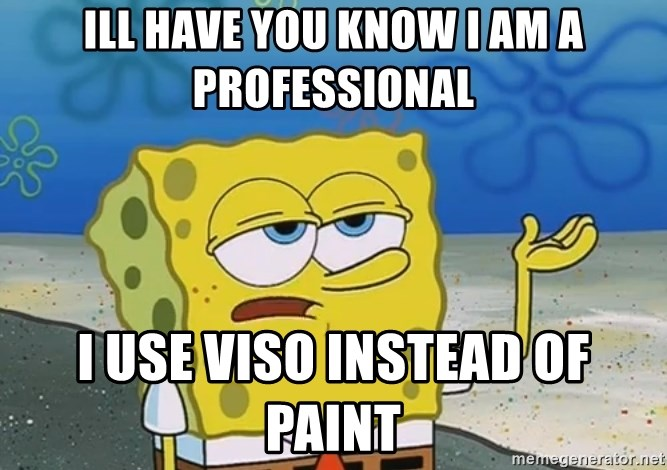I'll have you know Spongebob - Ill have you know i am a professional I use viso instead of paint