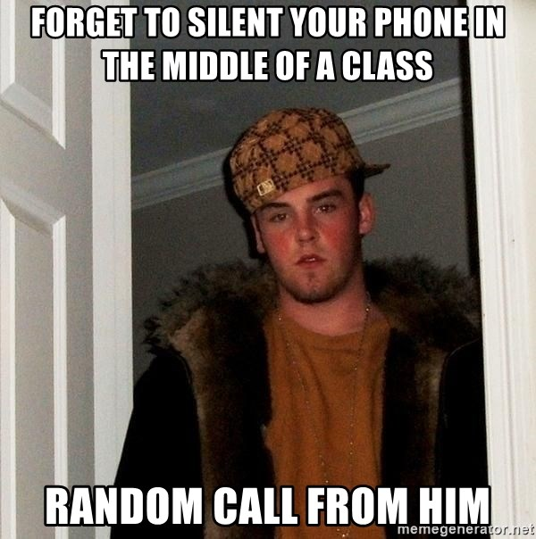 Scumbag Steve - forget to silent your phone in the middle of a class random call from him