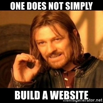 Does not simply walk into mordor Boromir  - One does not simply build a website