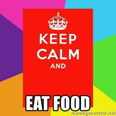 Keep calm and -  EAT FOOD