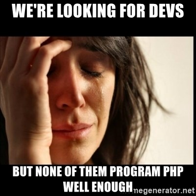 First World Problems - We're looking for devs But none of them program php well enough