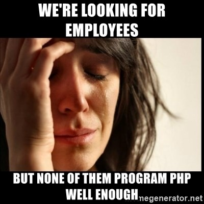 First World Problems - we're looking for employees but none of them program php well enough