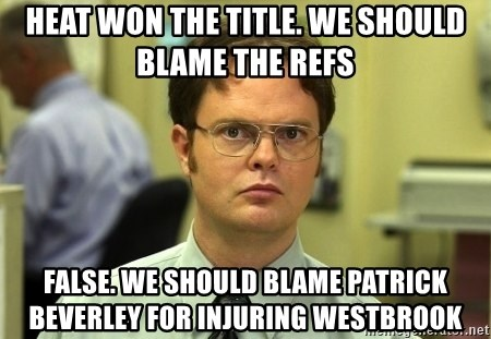 Dwight Schrute - heat won the title. we should blame the refs false. we should blame patrick beverley for injuring westbrook