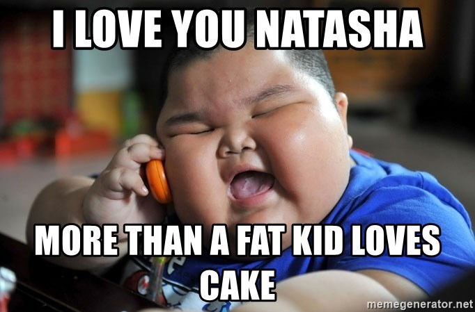 Fat Asian Kid - I love you Natasha More than a fat kid loves cake