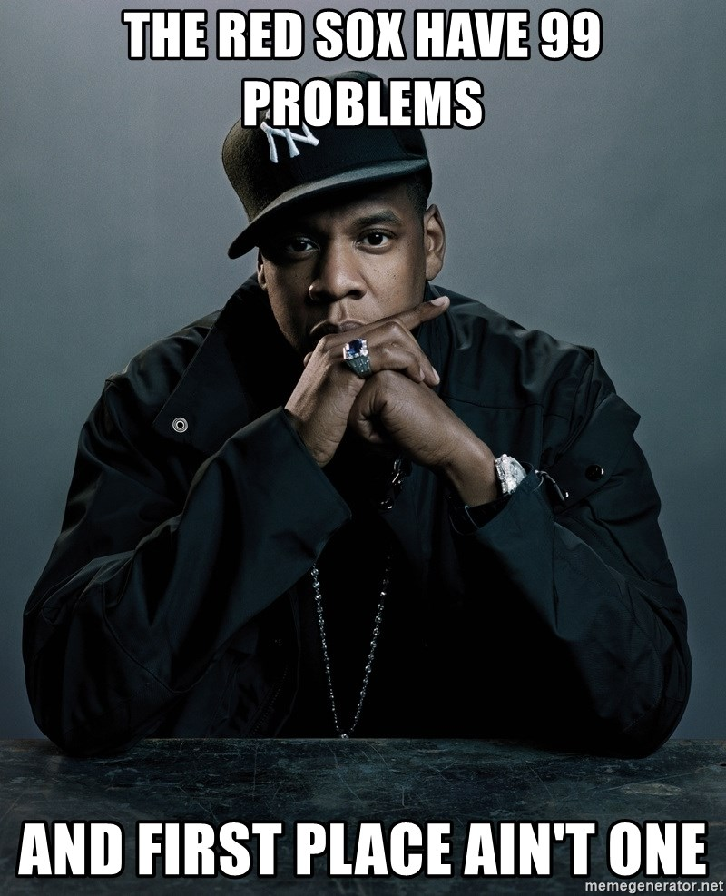 Jay Z problem - The red sox have 99 problems and first place ain't one