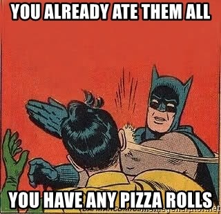 batman slap robin - You alreaDy ate them all You have any pizza rolls