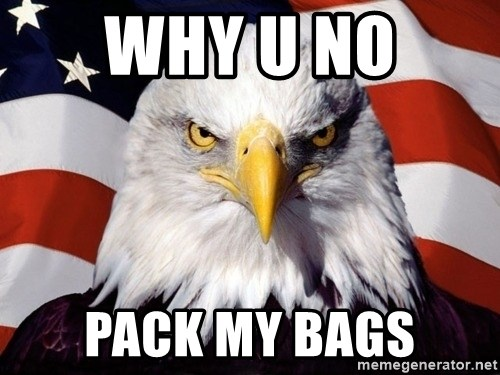 American Pride Eagle - WHY U NO  PACK MY BAGS