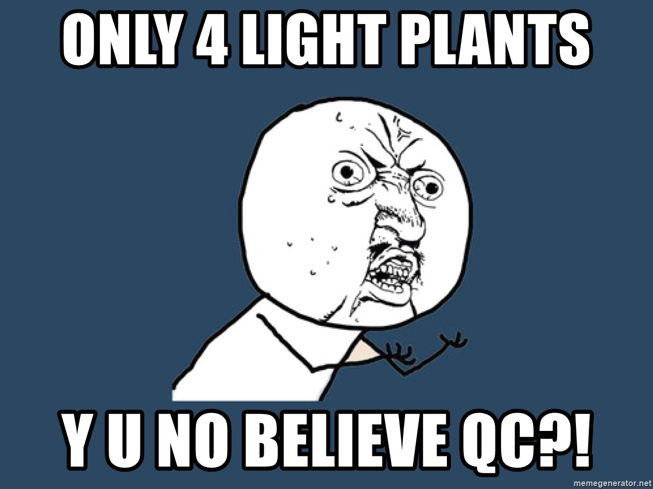 Y U No - Only 4 Light Plants Y u no believe qc?!