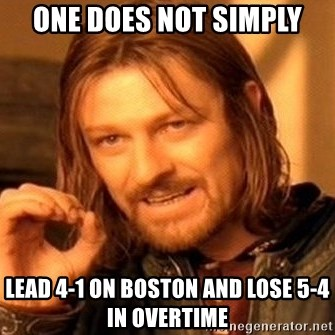 One Does Not Simply - One does not simply lead 4-1 on boston and lose 5-4 in overtime