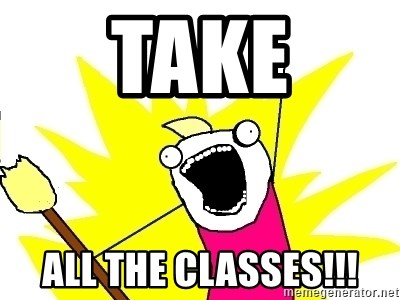 X ALL THE THINGS - Take all the classes!!!
