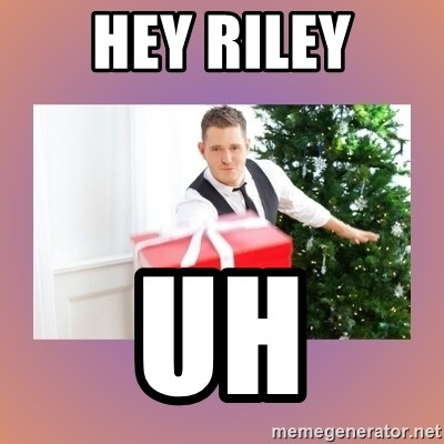 Michael Buble - Hey Riley uh