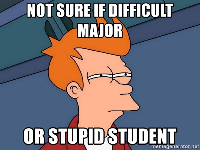 Futurama Fry - Not sure if difficult major or stupid student