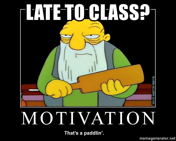 Thats a paddlin - Late to class?
