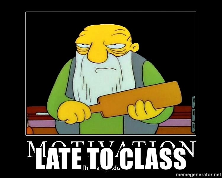 Thats a paddlin -  Late to class