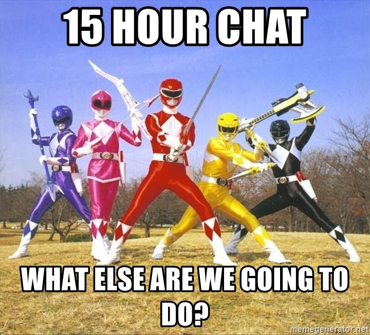 Power Ranger meme - 15 Hour Chat What else are we going to do?