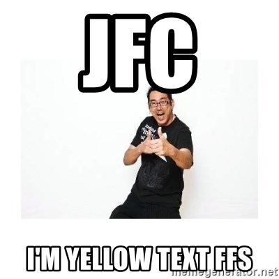 SteveSays - JFC I'm yellow text ffs