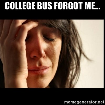 First World Problems - College bus forgot me...
