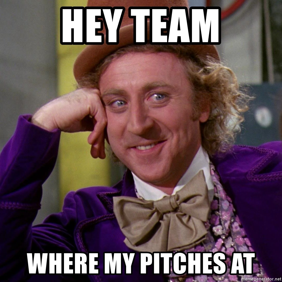 Willy Wonka - Hey team where my pitches at