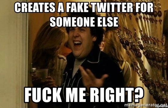 Fuck me right - creates a fake twitter for someone else  fuck me right?