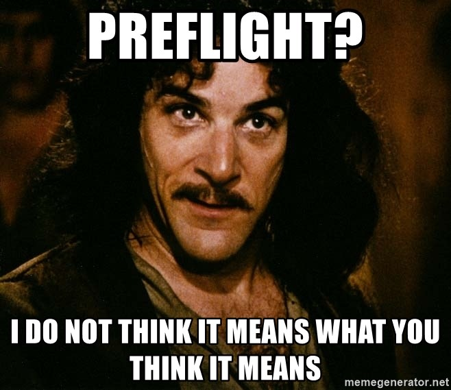 Inigo Montoya - preflight? I do not think it means what you think it means