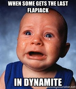 Crying Baby - WHEN SOME GETS THE LAST FLAPJACK IN DYNAMITE