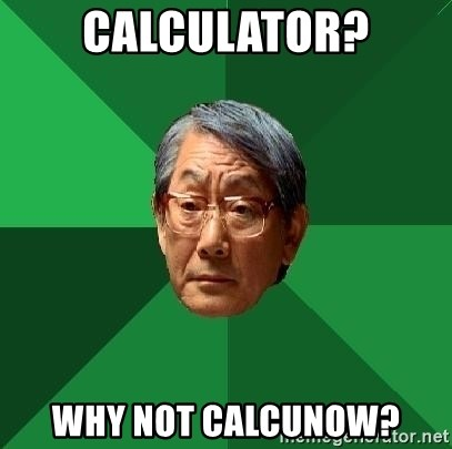 High Expectations Asian Father - Calculator? WHy not calcunow?