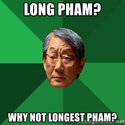 High Expectations Asian Father - Long Pham? Why not longest pham?