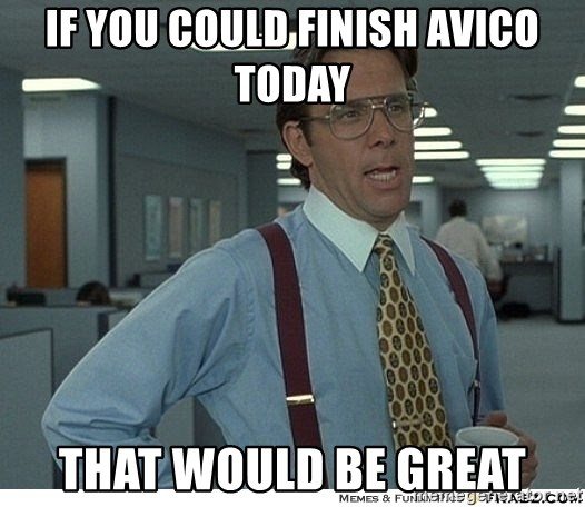 That would be great - if you could finish avico today that would be great
