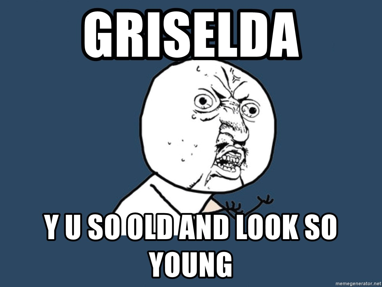 Y U No - Griselda y u so old and look so young