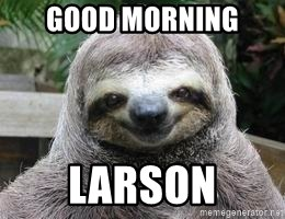 Sexual Sloth - Good morning larson