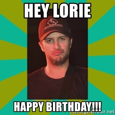 Luke Bryan - Hey Lorie Happy birthday!!!