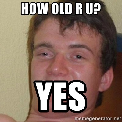 really high guy - How old r u? yes