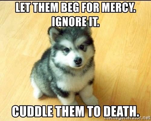 Baby Courage Wolf - let them beg for mercy. ignore it. cuddle them to death.