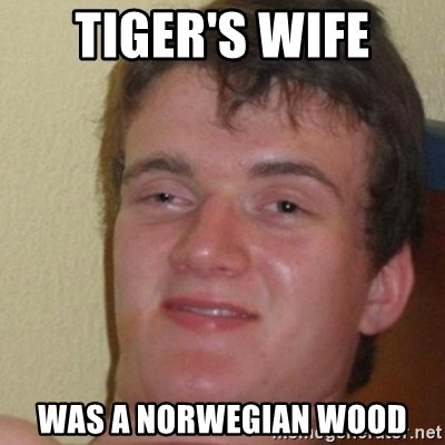 really high guy - tiger's wife was a norwegian wood
