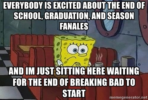 Coffee shop spongebob - everybody is excited about the end of school, graduation, and season fanales and im just sitting here waiting for the end of breaking bad to start