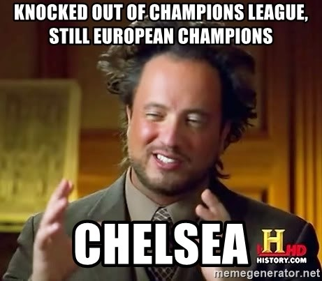 Ancient Aliens - knocked out of champions league, still european champions chelsea