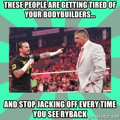 CM Punk Apologize! - These people are getting tired of your bodybuilders... and stop jacking off every time you see ryback