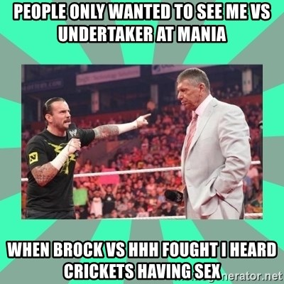 CM Punk Apologize! - people only wanted to see me vs undertaker at mania when brock vs hhh fought i heard crickets having sex