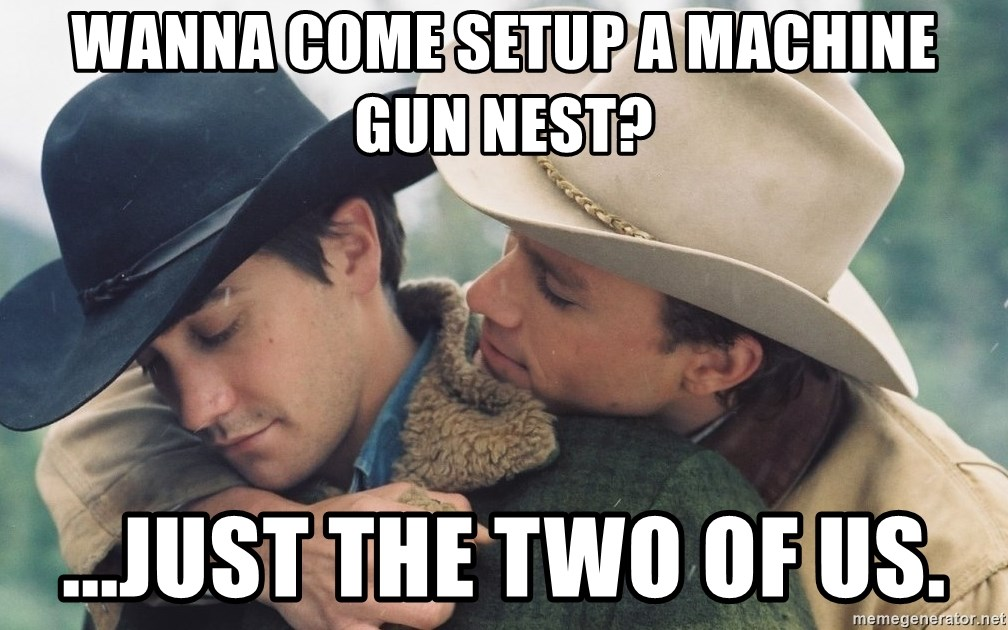 Brokeback Mountain - Wanna come setup a machine gun nest? ...just the two of us.