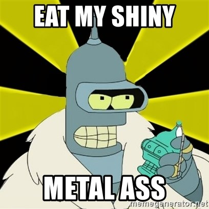 Bender IMHO - EAT MY SHINY  METAL ASS