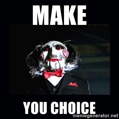 saw jigsaw meme - make you choice