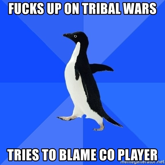 Socially Awkward Penguin - fucks up on tribal wars tries to blame co player