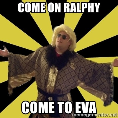 Party Foul Flair - COME ON RALPHY COME TO EVA