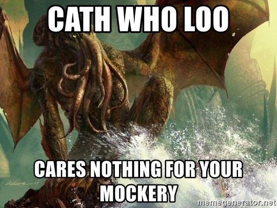 Cthulhu - CATH WHO LOO CARES NOTHING FOR YOUR MOCKERY
