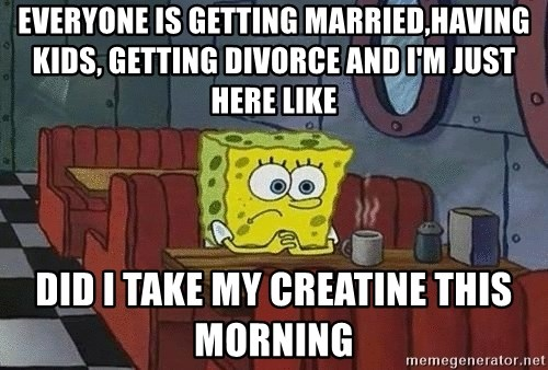 Coffee shop spongebob - Everyone is getting married,having kids, getting divorce and I'm just here like  Did I take my Creatine this morning
