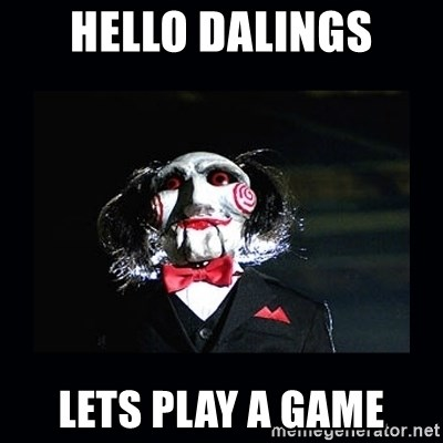 saw jigsaw meme - HELLO DALings lets play a game