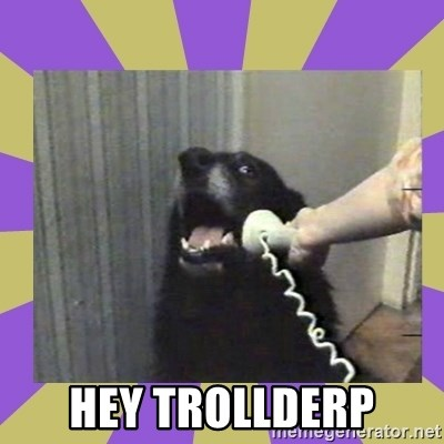 Yes, this is dog! -  HEY TROLLDERP